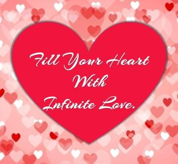 Fill Your Heart With Infinite Love.