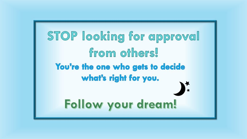 Stop looking for approval from others.